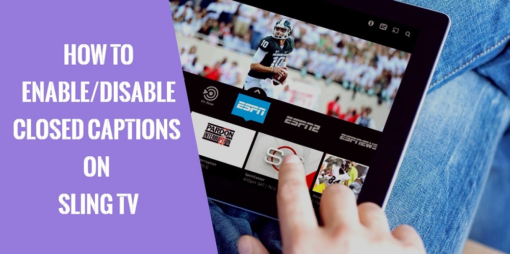 How to enable or disable closed caption on Sling TV | Stream